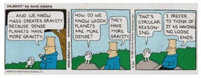 Dilbert:� and we know mass creates gravity because dense planets have more gravity.